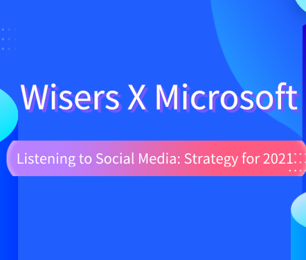Wisers X Microsoft: Listening to Social Media: Strategy for 2021